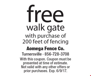 Free walk gate with purchase of 200 feet of fencing. With this coupon. Coupon must be presented at time of estimate. Not valid with any other offers or prior purchases. Exp. 6/9/17.