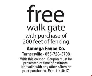 Free walk gate with purchase of 200 feet of fencing. With this coupon. Coupon must be presented at time of estimate. Not valid with any other offers or prior purchases. Exp. 11/10/17.