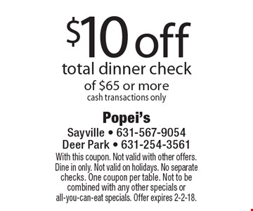 $10 off total dinner check of $65 or more cash transactions only. With this coupon. Not valid with other offers. Dine in only. Not valid on holidays. No separate checks. One coupon per table. Not to be combined with any other specials or all-you-can-eat specials. Offer expires 2-2-18.
