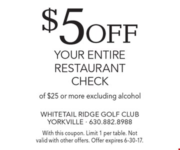 $5off your entire restaurant check of $25 or more excluding alcohol. With this coupon. Limit 1 per table. Not valid with other offers. Offer expires 6-30-17.