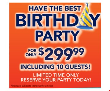 have the best birthday party for only $299.99 including 10 guest 