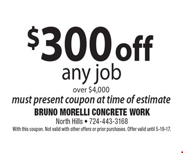$300 off any job over $4,000 must present coupon at time of estimate. With this coupon. Not valid with other offers or prior purchases. Offer valid until 5-19-17.