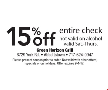 15% off entire check. Not valid on alcohol. Valid Sat.-Thurs.. Please present coupon prior to order. Not valid with other offers, specials or on holidays. Offer expires 9-1-17.