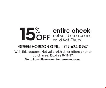 15% Off entire check, not valid on alcohol, valid Sat.-Thurs. With this coupon. Not valid with other offers or prior purchases. Expires 8-11-17. Go to LocalFlavor.com for more coupons.