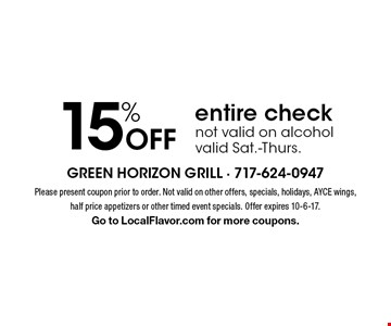 15% Off entire check. Not valid on alcohol. Valid Sat.-Thurs. Please present coupon prior to order. Not valid on other offers, specials, holidays, AYCE wings, half price appetizers or other timed event specials. Offer expires 10-6-17. Go to LocalFlavor.com for more coupons.