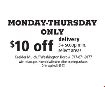 Monday-Thursday Only. $10 off delivery. 3+ scoop min. Select areas. With this coupon. Not valid with other offers or prior purchases. Offer expires 5-31-17.