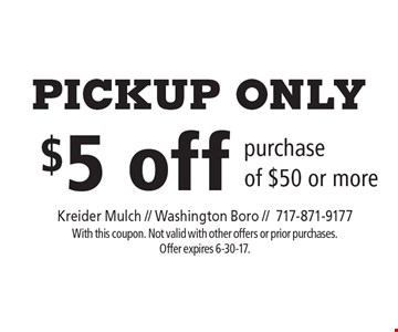 Pickup only $5 off purchase of $50 or more. With this coupon. Not valid with other offers or prior purchases. Offer expires 6-30-17.