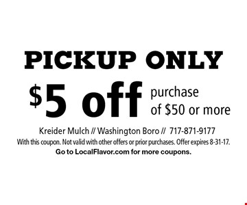PICKUP ONLY $5 off purchase of $50 or more. With this coupon. Not valid with other offers or prior purchases. Offer expires 8-31-17. Go to LocalFlavor.com for more coupons.