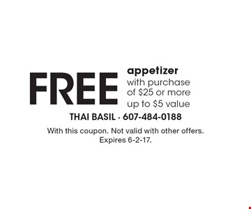 Free appetizer with purchase of $25 or more, up to $5 value. With this coupon. Not valid with other offers. Expires 6-2-17.