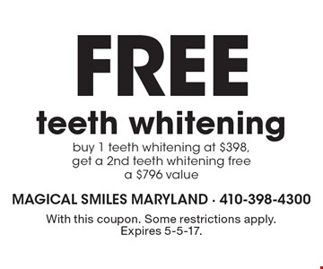 Free teeth whitening. Buy 1 teeth whitening at $398, get a 2nd teeth whitening free a $796 value. With this coupon. Some restrictions apply. Expires 5-5-17.