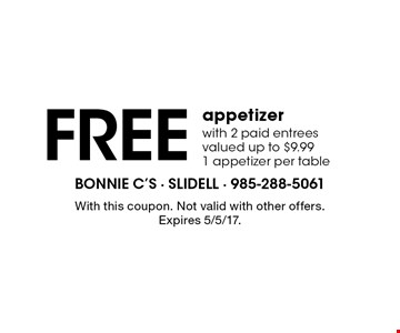 Free appetizer with 2 paid entrees valued up to $9.99. 1 appetizer per table. With this coupon. Not valid with other offers. Expires 5/5/17.