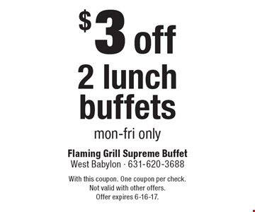 $3 off 2 lunch buffets. Mon-Fri only. With this coupon. One coupon per check.Not valid with other offers.Offer expires 6-16-17.