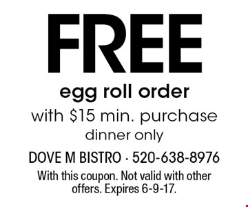 FREE egg roll order with $15 min. purchase. Dinner only. With this coupon. Not valid with other offers. Expires 6-9-17.