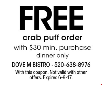 FREE crab puff order with $30 min. purchase. Dinner only. With this coupon. Not valid with other offers. Expires 6-9-17.