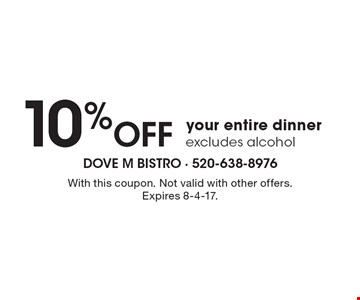 10% OFF your entire dinner, excludes alcohol. With this coupon. Not valid with other offers. Expires 8-4-17.
