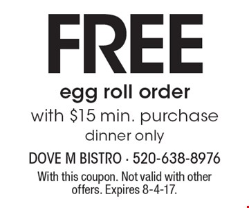 FREE egg roll order with $15 min. purchase, dinner only. With this coupon. Not valid with other offers. Expires 8-4-17.