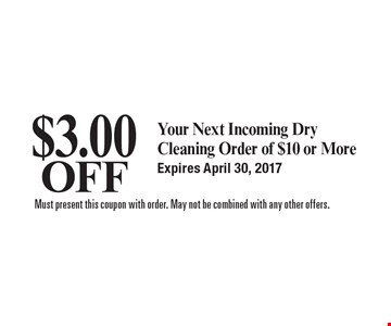$3.00 off your next Incoming dry cleaning order of $10 or more. Expires April 30, 2017. Must present this coupon with order. May not be combined with any other offers.