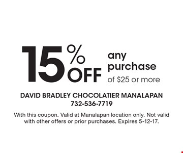 15% Off any purchase of $25 or more. With this coupon. Valid at Manalapan location only. Not valid with other offers or prior purchases. Expires 5-12-17.
