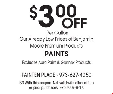 $3.00 Off Our Already Low Prices of Benjamin Moore Premium Products PAINTS. Excludes Aura Paint & Gennex Products. B3 With this coupon. Not valid with other offers or prior purchases. Expires 6-9-17.