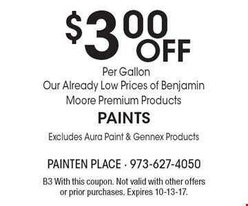 $3.00 Off Per Gallon Our Already Low Prices of Benjamin Moore Premium Products. PAINTS. Excludes Aura Paint & Gennex Products. B3 With this coupon. Not valid with other offers or prior purchases. Expires 10-13-17.