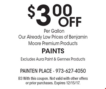 $3.00 Off Per Gallon Our Already Low Prices of Benjamin Moore Premium Products PAINTS Excludes Aura Paint & Gennex Products. B3 With this coupon. Not valid with other offers or prior purchases. Expires 12/15/17.