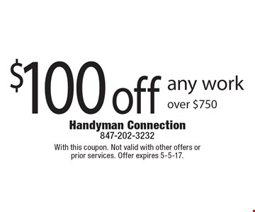 $100 off any work over $750. With this coupon. Not valid with other offers or prior services. Offer expires 5-5-17.