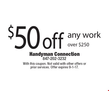 $50 off any work over $250. With this coupon. Not valid with other offers or  prior services. Offer expires 9-1-17.