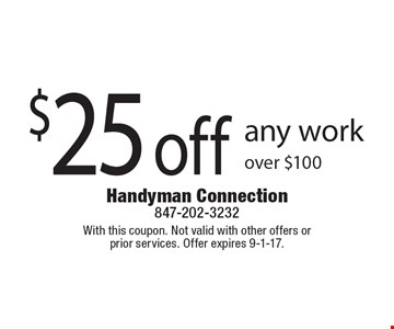 $25 off any work over $100. With this coupon. Not valid with other offers or  prior services. Offer expires 9-1-17.