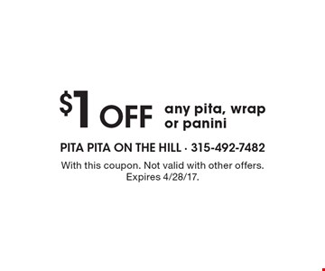 $1 off any pita, wrap or panini. With this coupon. Not valid with other offers. Expires 4/28/17.