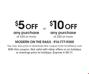 $5 Off any purchase of $30 or more. $10 Off any purchase of $50 or more. You may also print or download this coupon from localflavor.com. With this coupon. Not valid with other offers or on holidays or evenings prior to holidays. Expires 4-28-17.