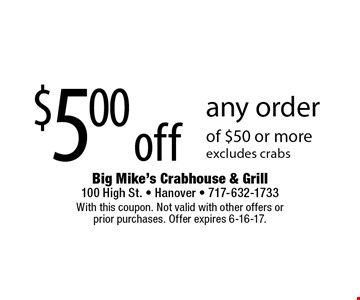 $5 off any order of $50 or more. Excludes crabs. With this coupon. Not valid with other offers or prior purchases. Offer expires 6-16-17.