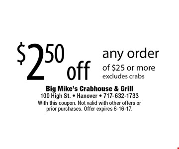 $2.50 off any order of $25 or more. Excludes crabs. With this coupon. Not valid with other offers or prior purchases. Offer expires 6-16-17.