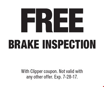 Free Brake Inspection. With Clipper coupon. Not valid with any other offer. Exp. 7-28-17.