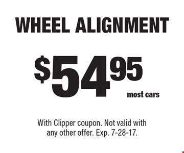 $54.95 Wheel Alignment. most cars. With Clipper coupon. Not valid with any other offer. Exp. 7-28-17.