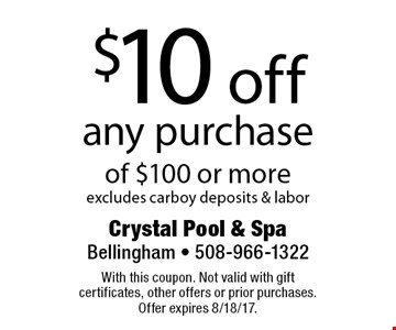 $10 off any purchase of $100 or more. Excludes carboy deposits & labor. With this coupon. Not valid with gift certificates, other offers or prior purchases. Offer expires 8/18/17.