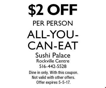 $2 off All-You-Can-Eat per person. Dine in only. With this coupon. Not valid with other offers. Offer expires 5-5-17.
