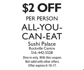 $2 off all-you-can-eat per person. Dine in only. With this coupon. Not valid with other offers. Offer expires 6-16-17.