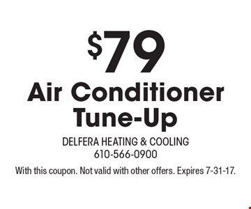 $79 Air Conditioner Tune-Up. With this coupon. Not valid with other offers. Expires 7-31-17.