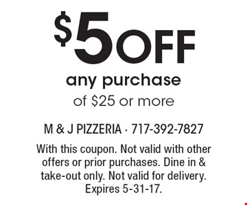 $5 off any purchase of $25 or more. With this coupon. Not valid with other offers or prior purchases. Dine in & take-out only. Not valid for delivery. Expires 5-31-17.