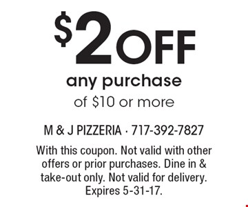 $2 off any purchase of $10 or more. With this coupon. Not valid with other offers or prior purchases. Dine in & take-out only. Not valid for delivery. Expires 5-31-17.