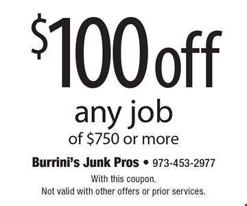 $ 100 off any job of $750 or more. With this coupon. Not valid with other offers or prior services.
