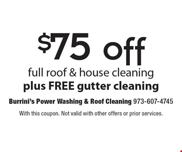 $75 off full roof & house cleaning plus free gutter cleaning. With this coupon. Not valid with other offers or prior services.