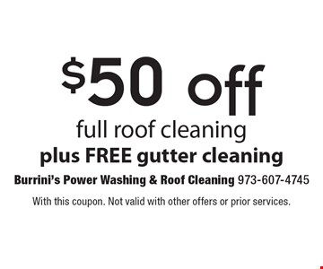 $50 off full roof cleaning plus free gutter cleaning. With this coupon. Not valid with other offers or prior services.