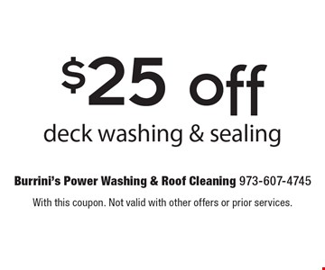 $25 off deck washing & sealing. With this coupon. Not valid with other offers or prior services.