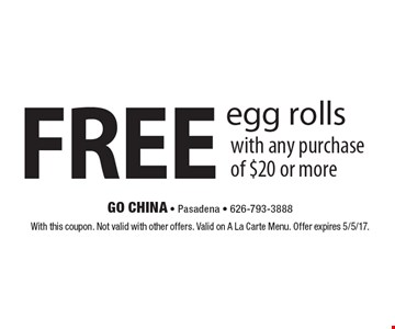 FREE egg rolls with any purchase of $20 or more. With this coupon. Not valid with other offers. Valid on A La Carte Menu. Offer expires 5/5/17.