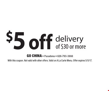 $5 off delivery of $30 or more. With this coupon. Not valid with other offers. Valid on A La Carte Menu. Offer expires 5/5/17.