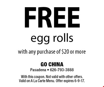 FREE egg rolls with any purchase of $20 or more. With this coupon. Not valid with other offers. Valid on A La Carte Menu. Offer expires 6-9-17.