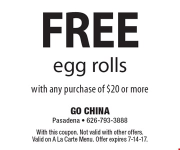 Free egg rolls with any purchase of $20 or more. With this coupon. Not valid with other offers. Valid on A La Carte Menu. Offer expires 7-14-17.