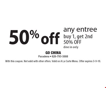 50% off any entree buy 1, get 2nd 50% OFF dine in only. With this coupon. Not valid with other offers. Valid on A La Carte Menu. Offer expires 3-9-18.