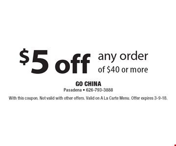 $5 off any order of $40 or more. With this coupon. Not valid with other offers. Valid on A La Carte Menu. Offer expires 3-9-18.